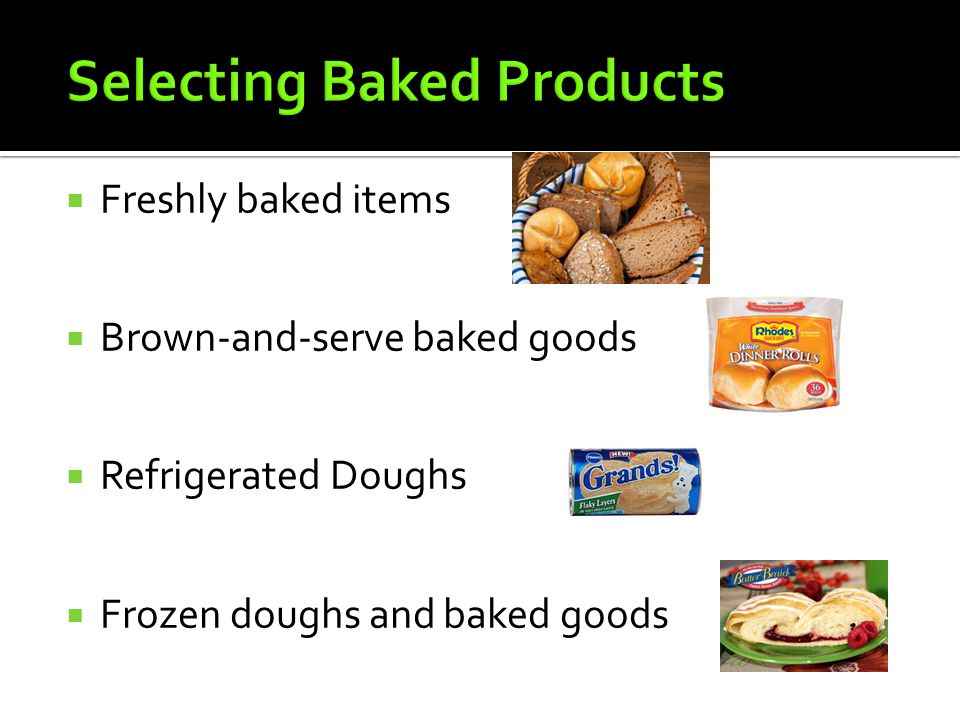  Freshly baked items  Brown-and-serve baked goods  Refrigerated Doughs  Frozen doughs and baked goods