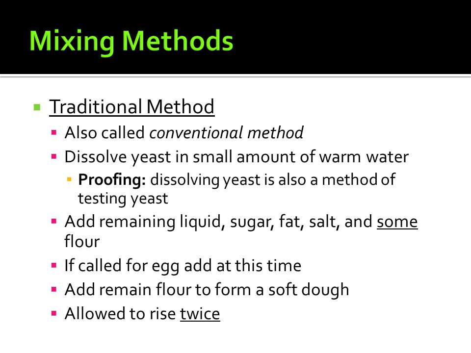  Traditional Method  Also called conventional method  Dissolve yeast in small amount of warm water ▪ Proofing: dissolving yeast is also a method of