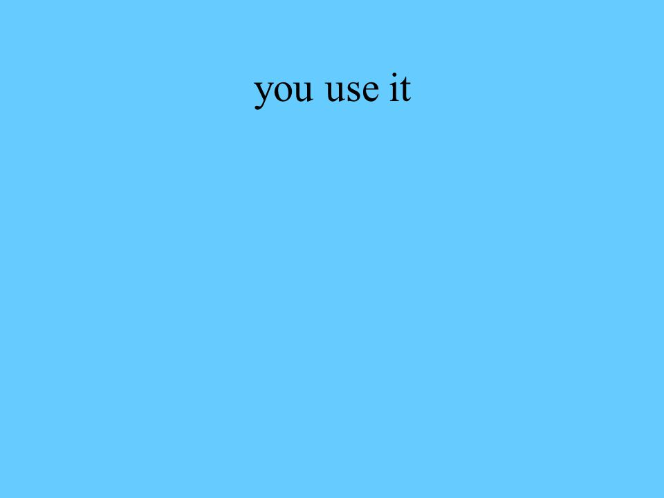 you use it