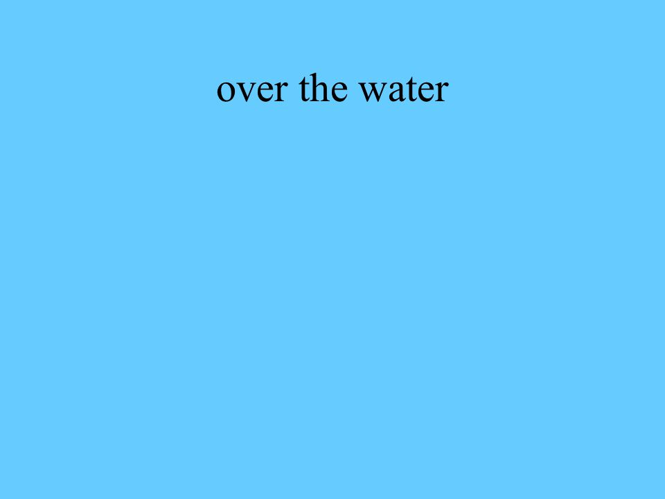 over the water