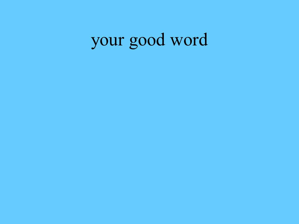 your good word