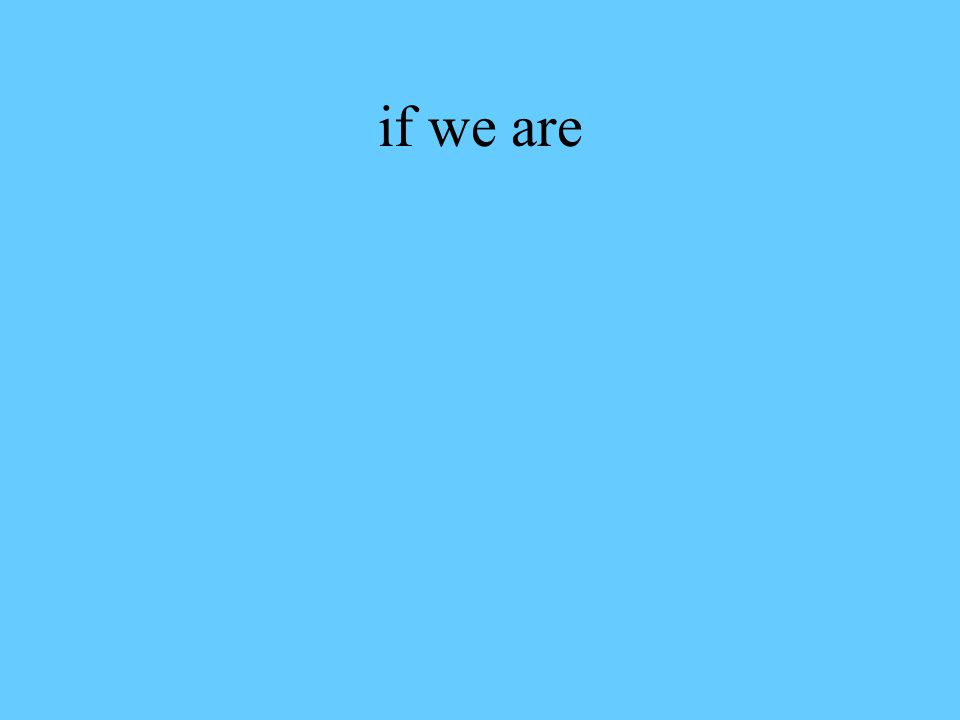 if we are