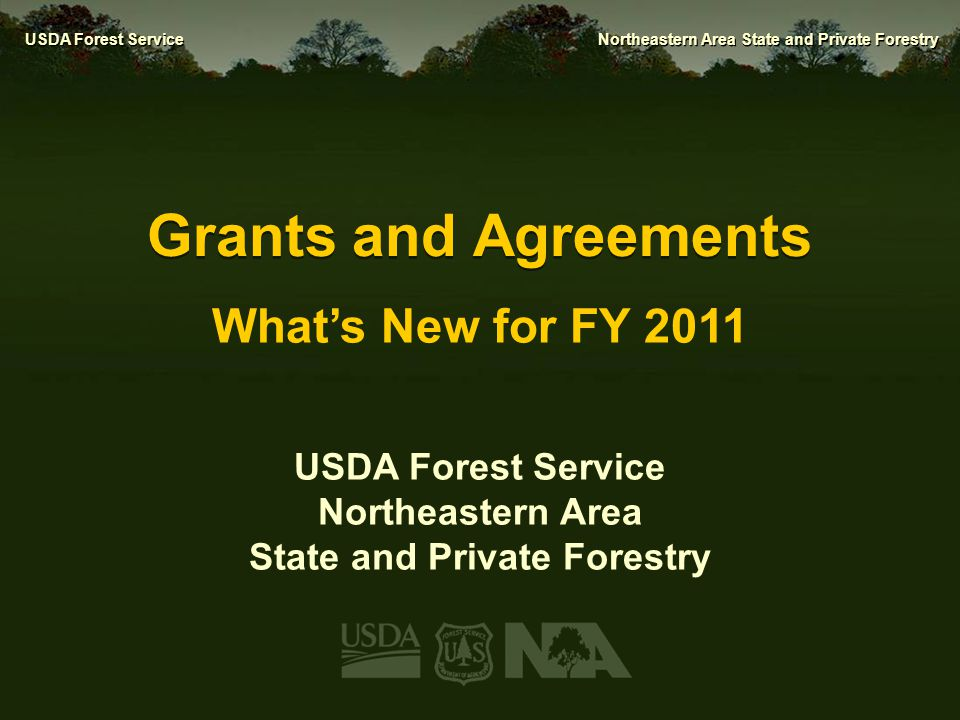 USDA Forest Service Northeastern Area State and Private Forestry Agenda  Grant narrative format for core funds  Award Letter Templates  Subrecipient Reporting  Performance Progress Report  Equipment Purchases via Grants  Close-out Policy