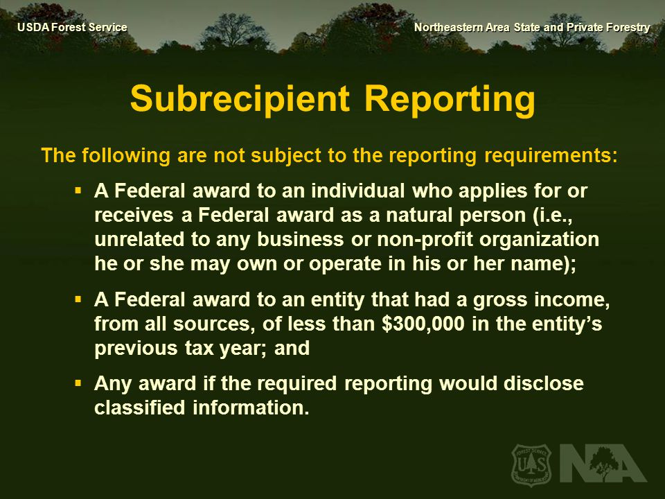 USDA Forest Service Northeastern Area State and Private Forestry Subrecipient Reporting The following are not subject to the reporting requirements: 