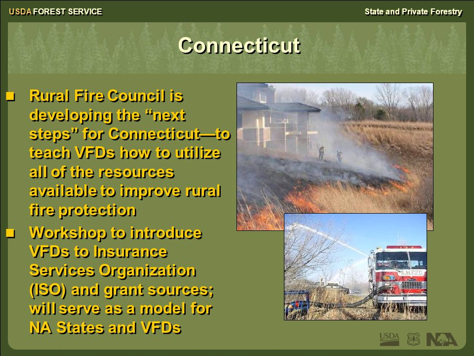 "USDA FOREST SERVICEState and Private Forestry Rural Fire Council is developing the ""next steps"" for Connecticut—to teach VFDs how to utilize all of th"