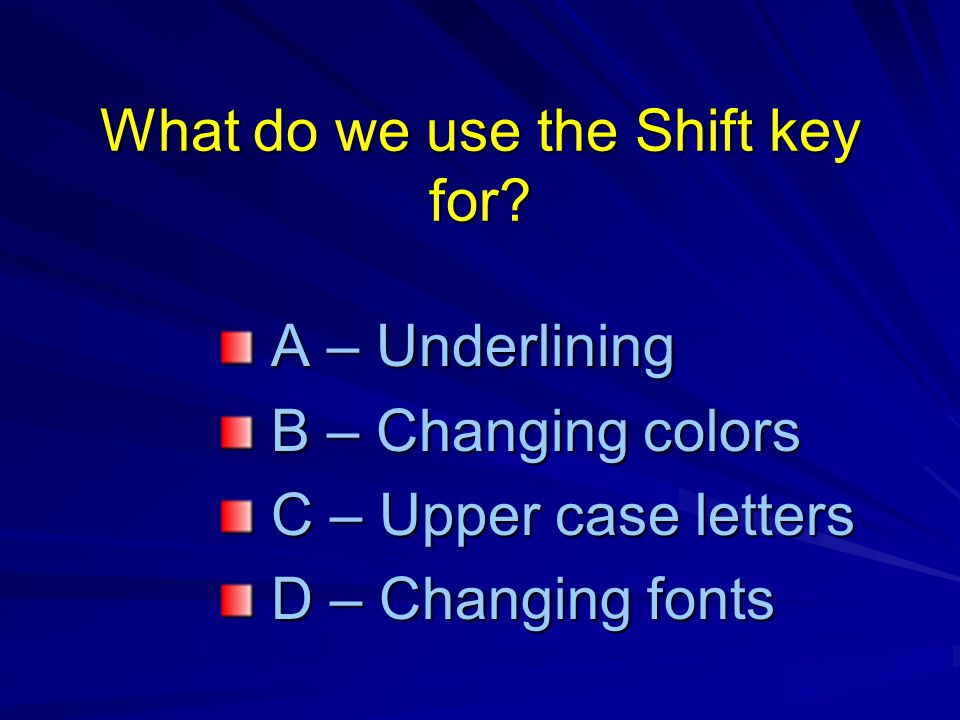 What do we use the Shift key for.