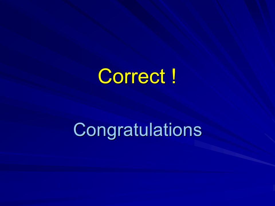 Correct ! Congratulations