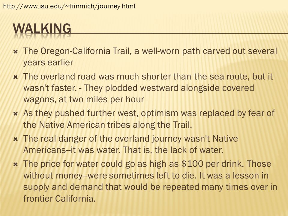  The Oregon-California Trail, a well-worn path carved out several years earlier  The overland road was much shorter than the sea route, but it wasn'
