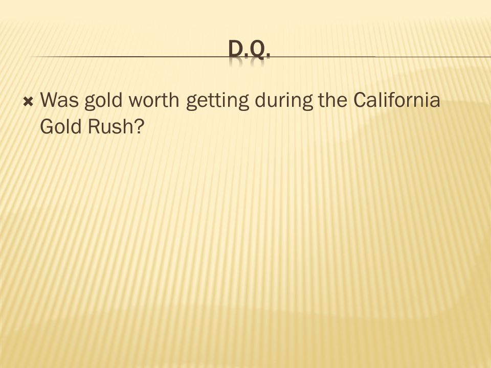 Was gold worth getting during the California Gold Rush?