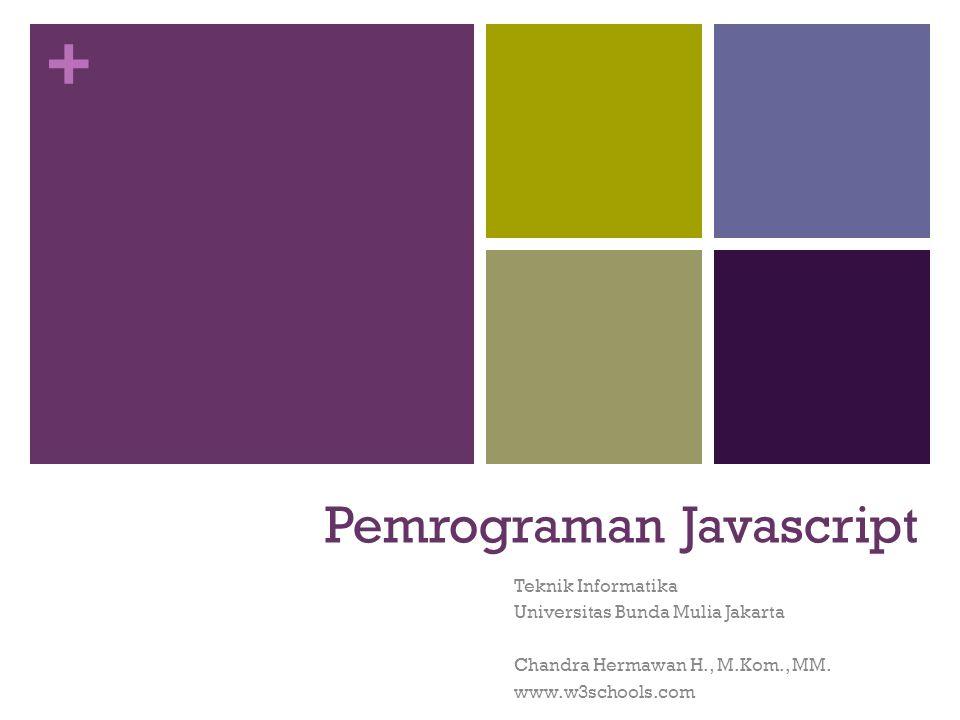 + Pemrograman Javascript Teknik Informatika Universitas Bunda Mulia Jakarta Chandra Hermawan H., M.Kom., MM.