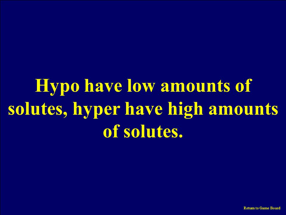 vocab $10000 What is the difference between hypotonic & hypertonic solutions Return to Game Board