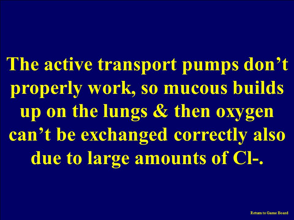 misc $600 What does cystic fibrosis have to do with cell transports? Return to Game Board