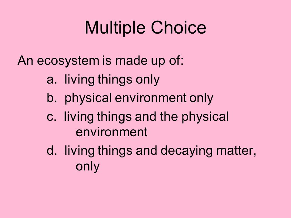 Matching __D__ It surrounds all living things __B__All living organisms need it __E__It gives Earth most of its energy a.organism b.Energy c.The ocean d.Environment e.The Sun