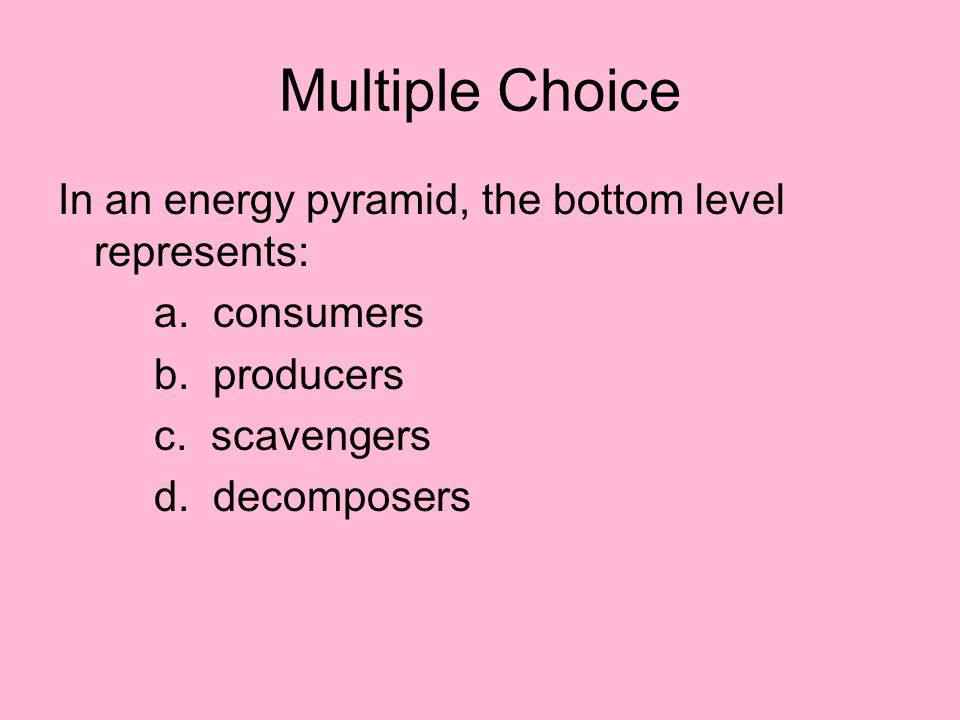 Multiple Choice Two examples of decomposers are: a.