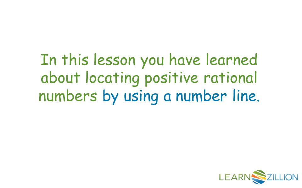 In this lesson you have learned about locating positive rational numbers by using a number line.