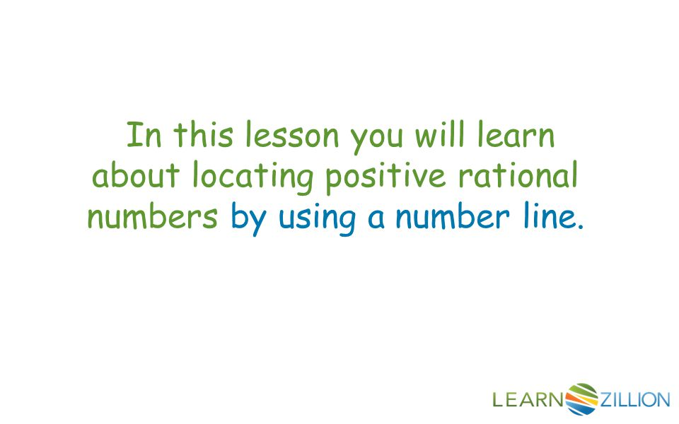In this lesson you will learn about locating positive rational numbers by using a number line.