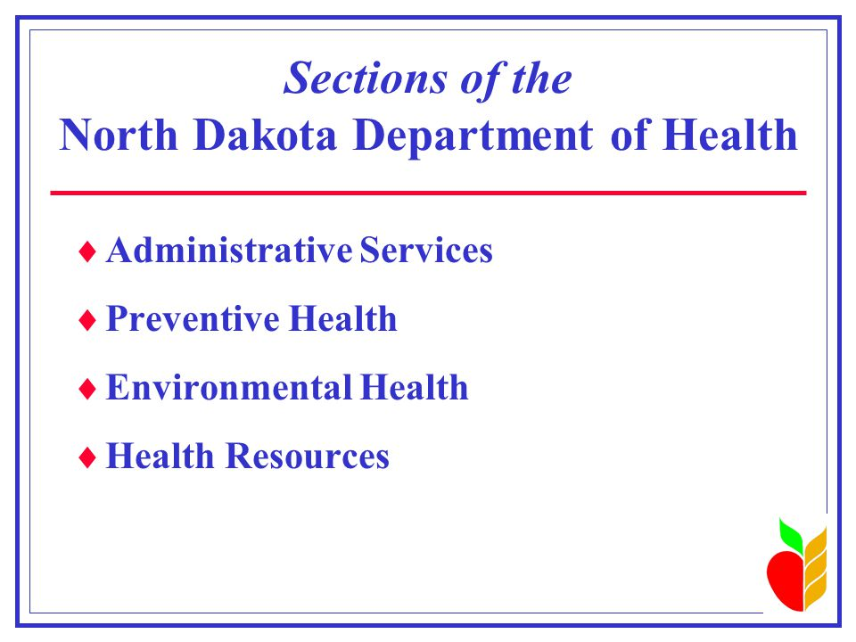 Sections of the North Dakota Department of Health  Administrative Services  Preventive Health  Environmental Health  Health Resources