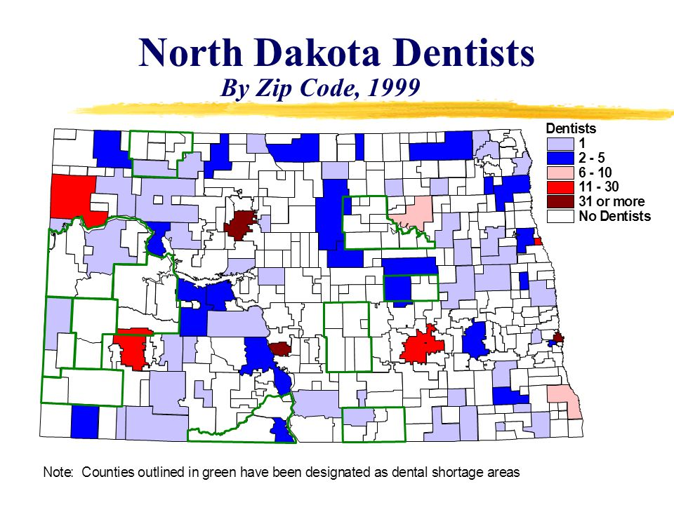 Dentists 1 2 - 5 6 - 10 11 - 30 31 or more No Dentists Note: Counties outlined in green have been designated as dental shortage area s North Dakota Dentists By Zip Code, 1999