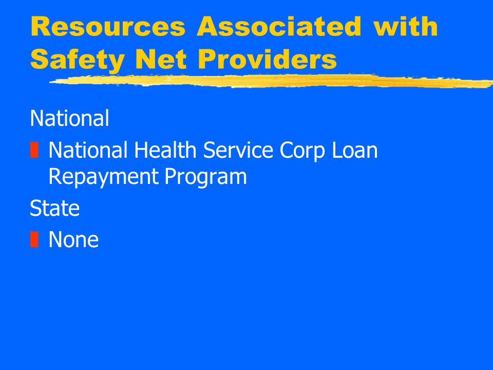 Resources Associated with Safety Net Providers National zNational Health Service Corp Loan Repayment Program State zNone