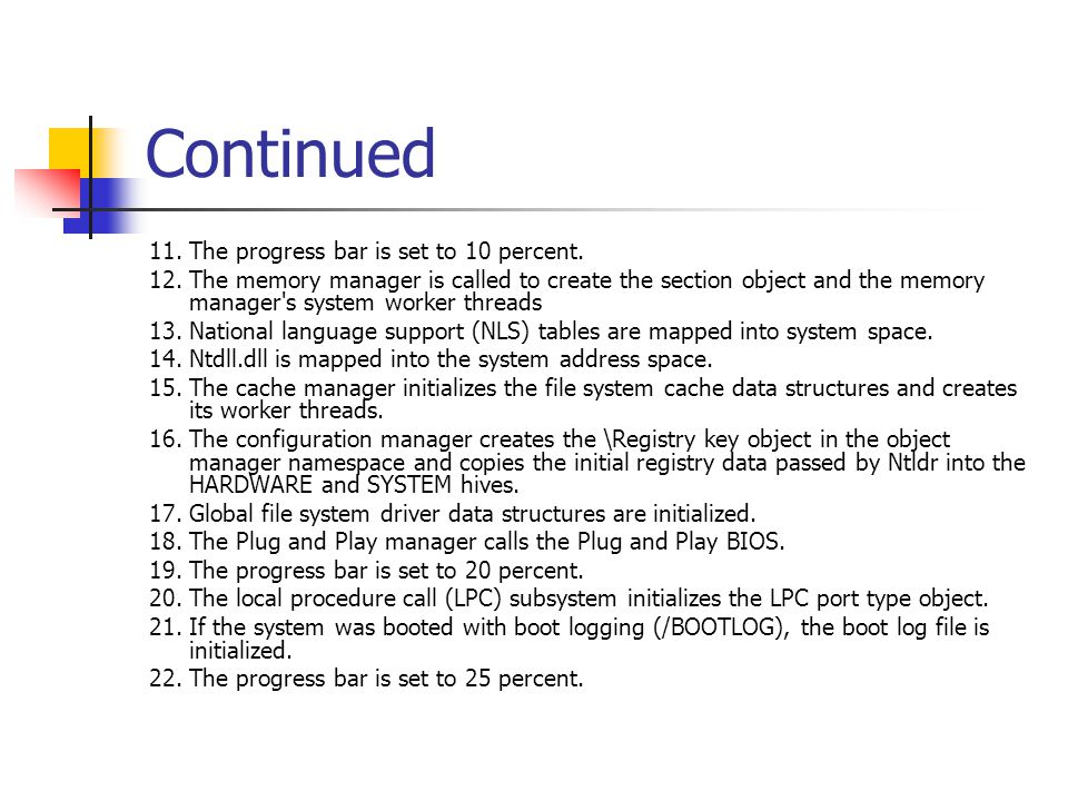 Continued 11.The progress bar is set to 10 percent. 12.The memory manager is called to create the section object and the memory manager's system worke