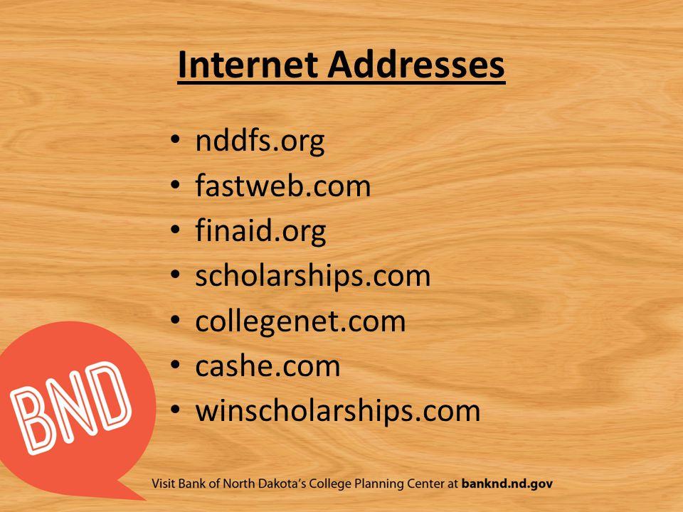 Internet Addresses nddfs.org fastweb.com finaid.org scholarships.com collegenet.com cashe.com winscholarships.com