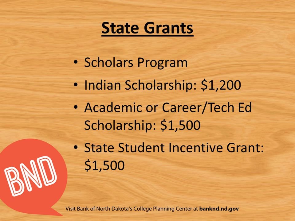 State Grants Scholars Program Indian Scholarship: $1,200 Academic or Career/Tech Ed Scholarship: $1,500 State Student Incentive Grant: $1,500