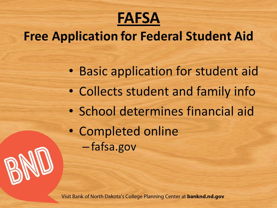 FAFSA Free Application for Federal Student Aid Basic application for student aid Collects student and family info School determines financial aid Comp