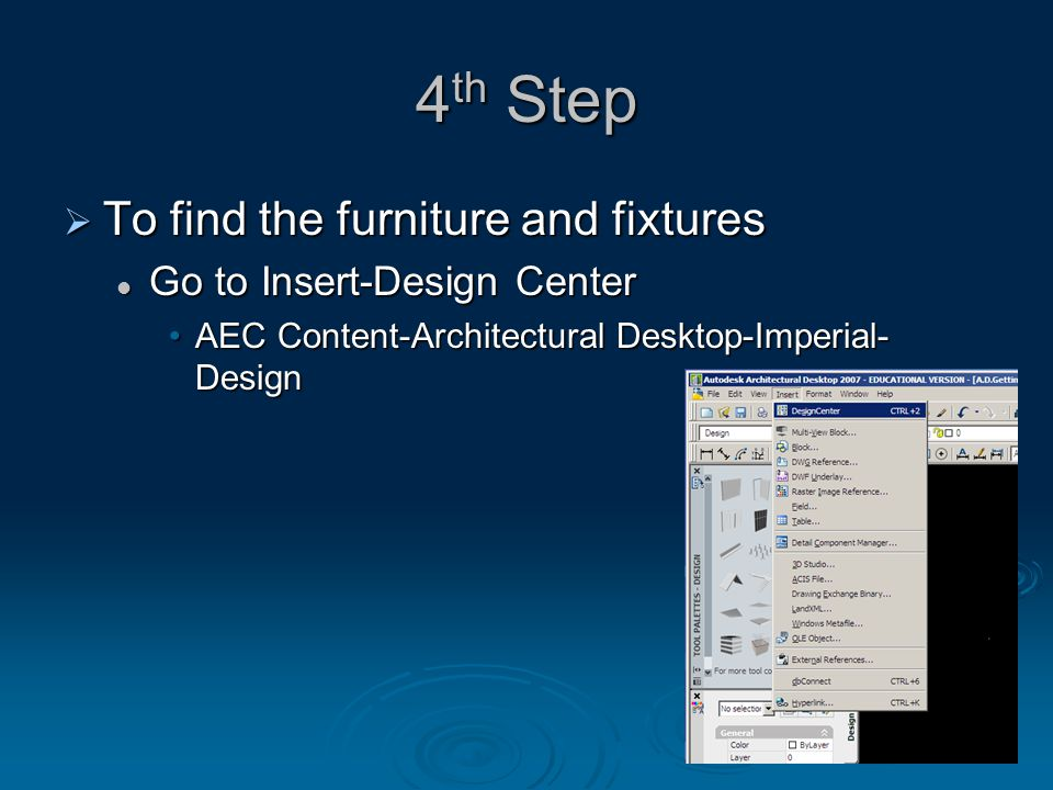 4th Step TTTTo find the furniture and fixtures Go to Insert-Design Center AEC Content-Architectural Desktop-Imperial- Design