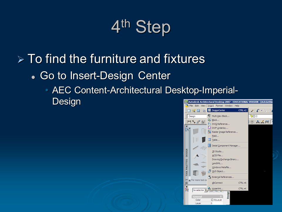 4th Step TTTTo find the furniture and fixtures Go to Insert-Design Center AEC Content-Architectural Desktop-Imperial- Design