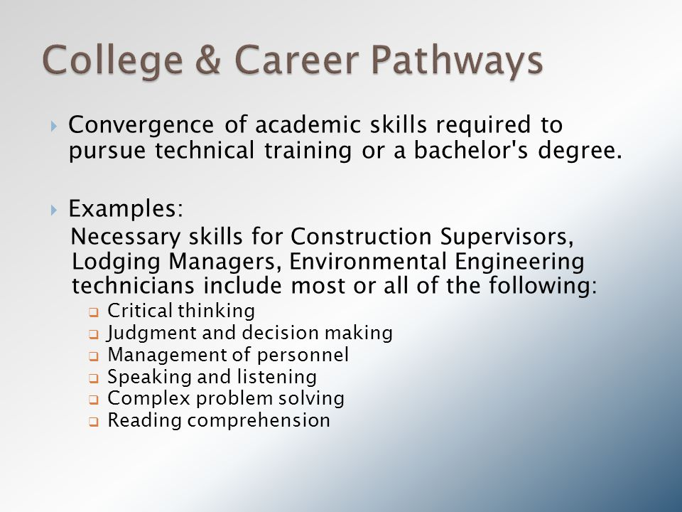  Convergence of academic skills required to pursue technical training or a bachelor s degree.
