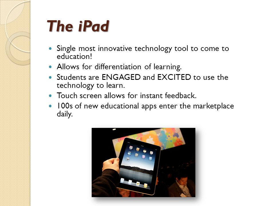 The iPad Single most innovative technology tool to come to education.