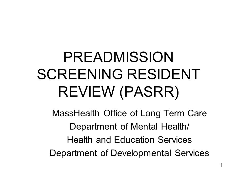42 LEVEL II PASRR MI Continued –Resident converts to MassHealth for payment of nursing facility services A nursing facility resident who HAS received a Level II mental illness screening upon admission does not require an additional Level II screening upon conversion to MassHealth.