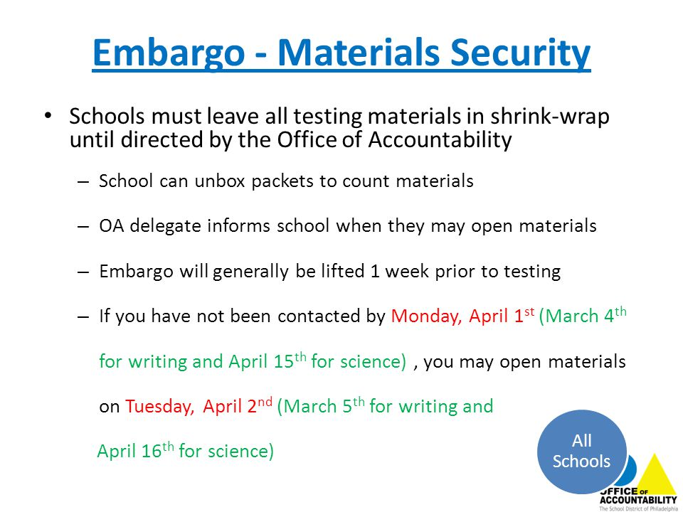 Embargo - Materials Security Schools must leave all testing materials in shrink-wrap until directed by the Office of Accountability – School can unbox
