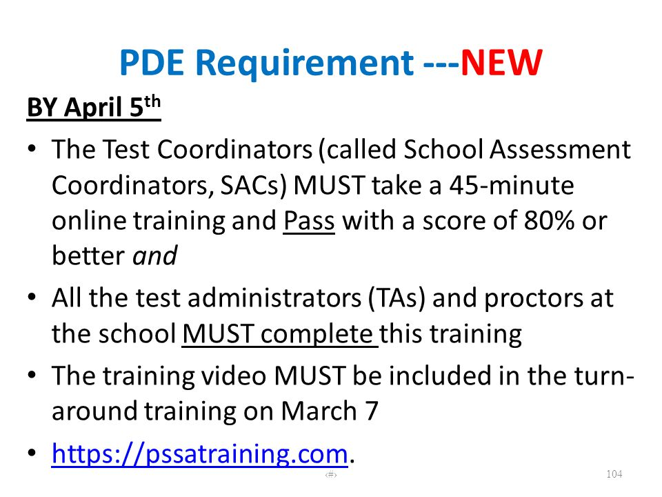 PDE Requirement ---NEW BY April 5 th The Test Coordinators (called School Assessment Coordinators, SACs) MUST take a 45-minute online training and Pas