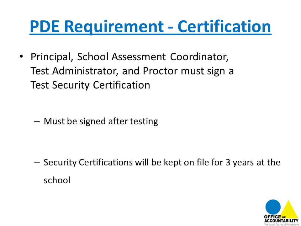 PDE Requirement - Certification Principal, School Assessment Coordinator, Test Administrator, and Proctor must sign a Test Security Certification – Mu
