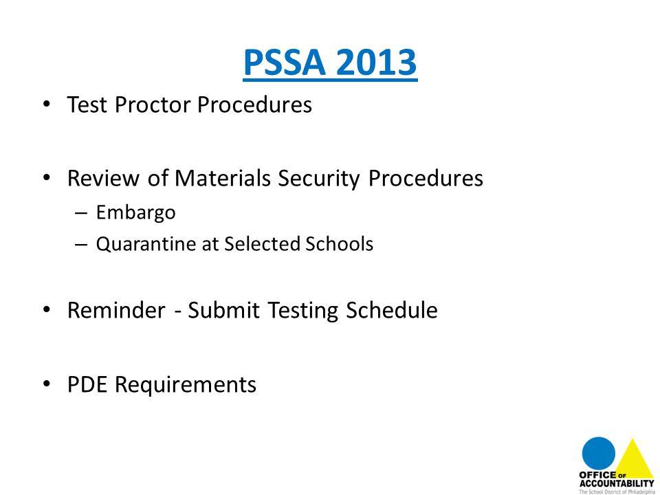 PSSA 2013 Test Proctor Procedures Review of Materials Security Procedures – Embargo – Quarantine at Selected Schools Reminder - Submit Testing Schedul