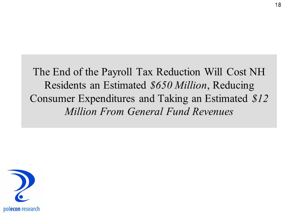 18 The End of the Payroll Tax Reduction Will Cost NH Residents an Estimated $650 Million, Reducing Consumer Expenditures and Taking an Estimated $12 Million From General Fund Revenues