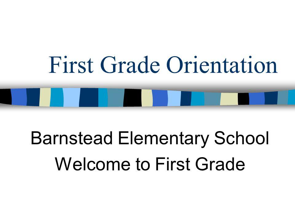 First Grade Orientation Barnstead Elementary School Welcome to First Grade