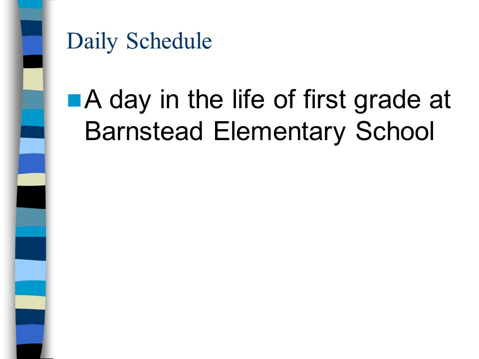 Daily Schedule A day in the life of first grade at Barnstead Elementary School