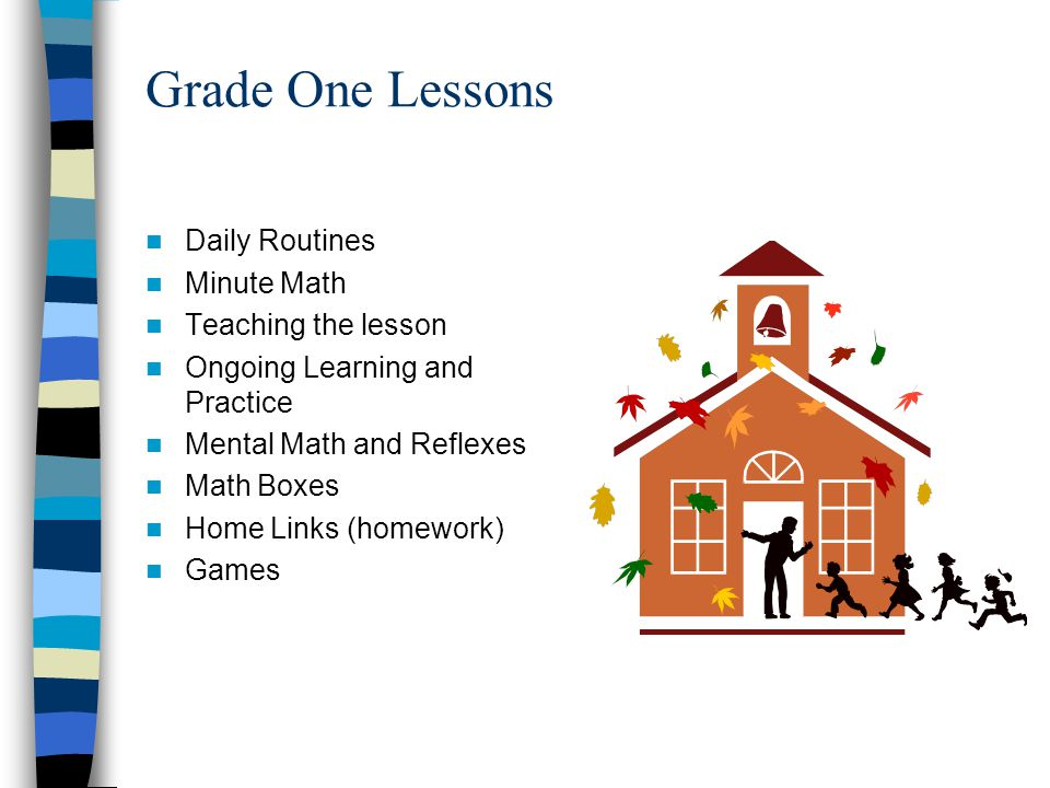 Grade One Lessons Daily Routines Minute Math Teaching the lesson Ongoing Learning and Practice Mental Math and Reflexes Math Boxes Home Links (homewor