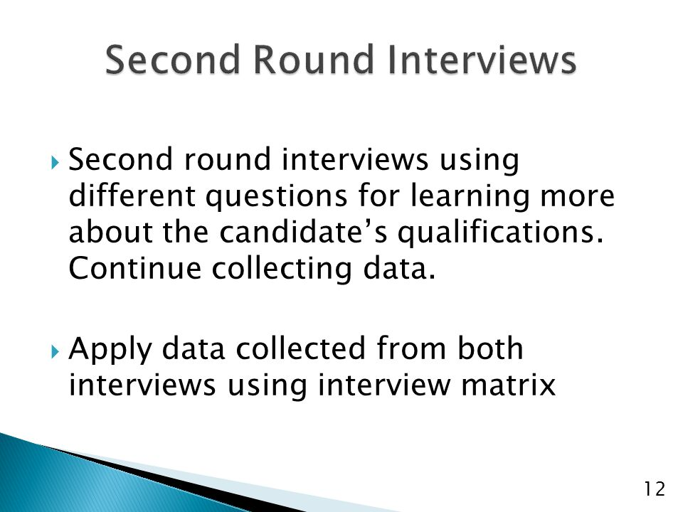  Second round interviews using different questions for learning more about the candidate's qualifications.