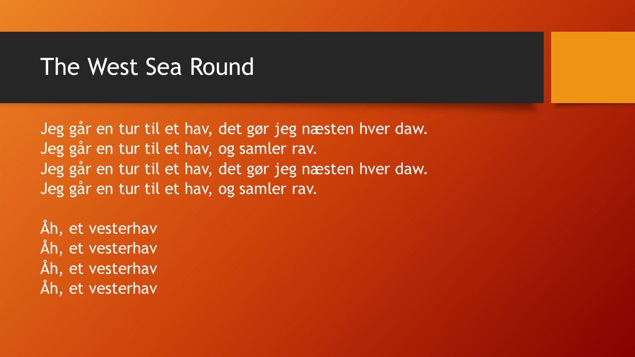 The West Sea Round Jeg går en tur til et hav, det gør jeg næsten hver daw.