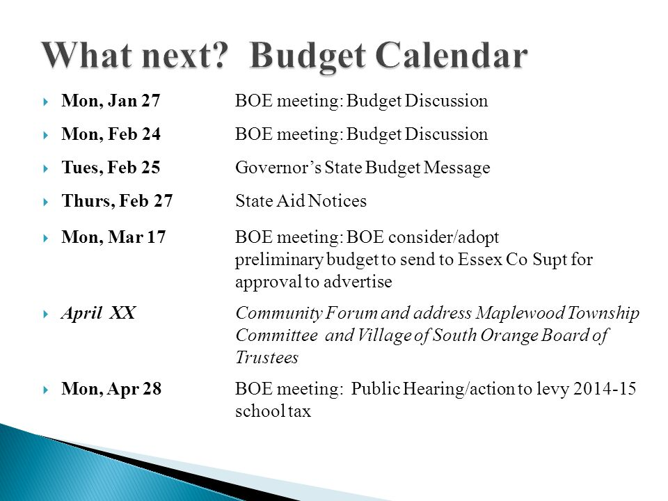 What next? Budget Calendar  Mon, Jan 27BOE meeting: Budget Discussion  Mon, Feb 24BOE meeting: Budget Discussion  Tues, Feb 25Governor's State Budg