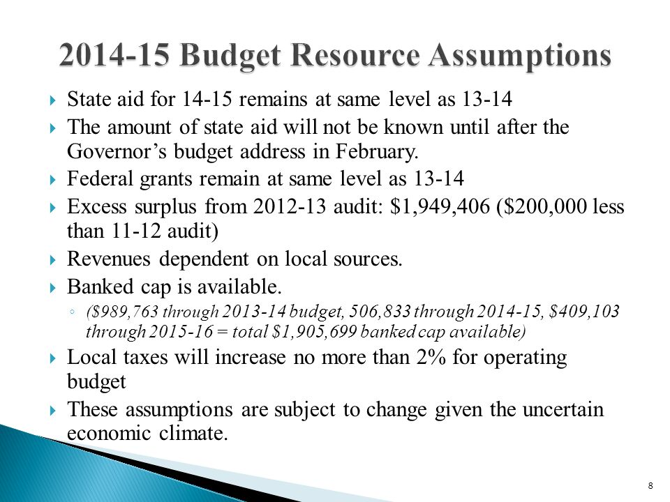 8  State aid for 14-15 remains at same level as 13-14  The amount of state aid will not be known until after the Governor's budget address in Februa