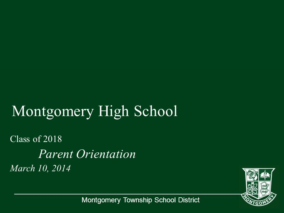 Montgomery Township School District Montgomery High School Class of 2018 Parent Orientation March 10, 2014