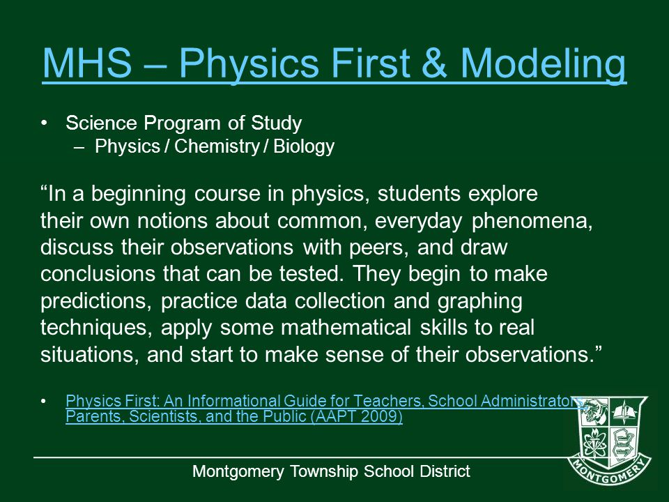 "Montgomery Township School District MHS – Physics First & Modeling Science Program of Study –Physics / Chemistry / Biology ""In a beginning course in p"