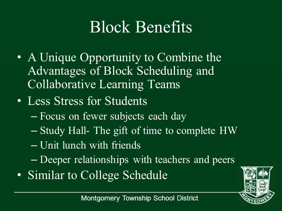 Montgomery Township School District Block Benefits A Unique Opportunity to Combine the Advantages of Block Scheduling and Collaborative Learning Teams