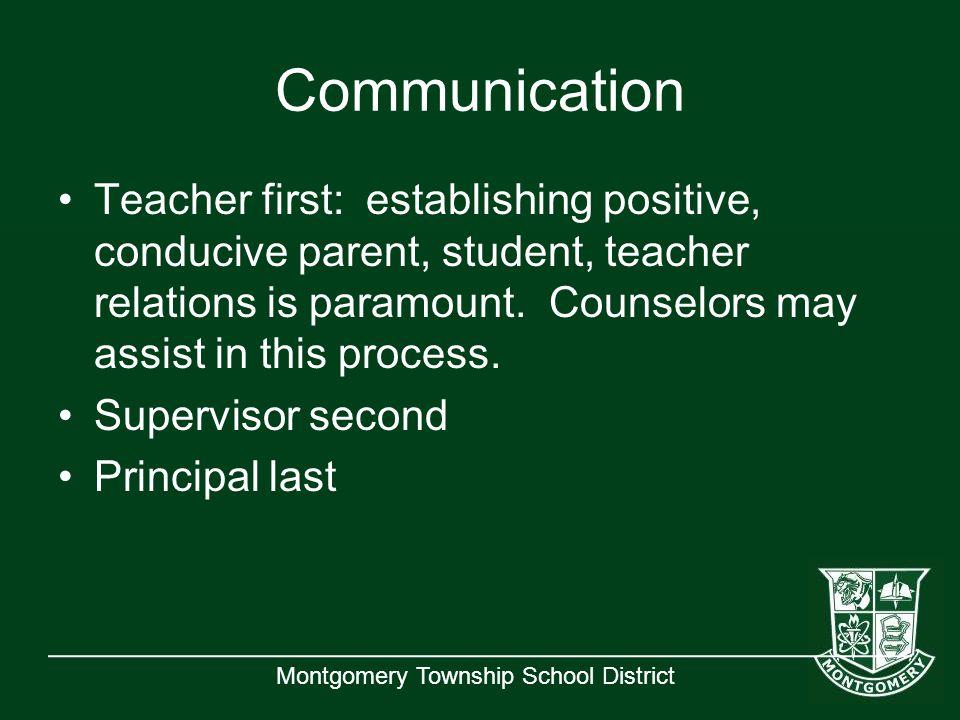 Montgomery Township School District Communication Teacher first: establishing positive, conducive parent, student, teacher relations is paramount.