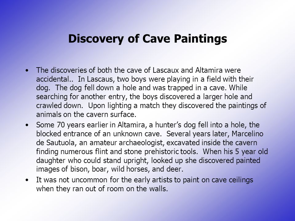 Discovery of Cave Paintings The discoveries of both the cave of Lascaux and Altamira were accidental..
