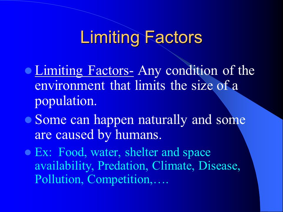 Limiting Factors Limiting Factors- Any condition of the environment that limits the size of a population.